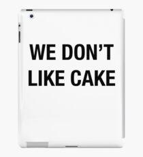 We Don't Like Cake iPad Case/Skin