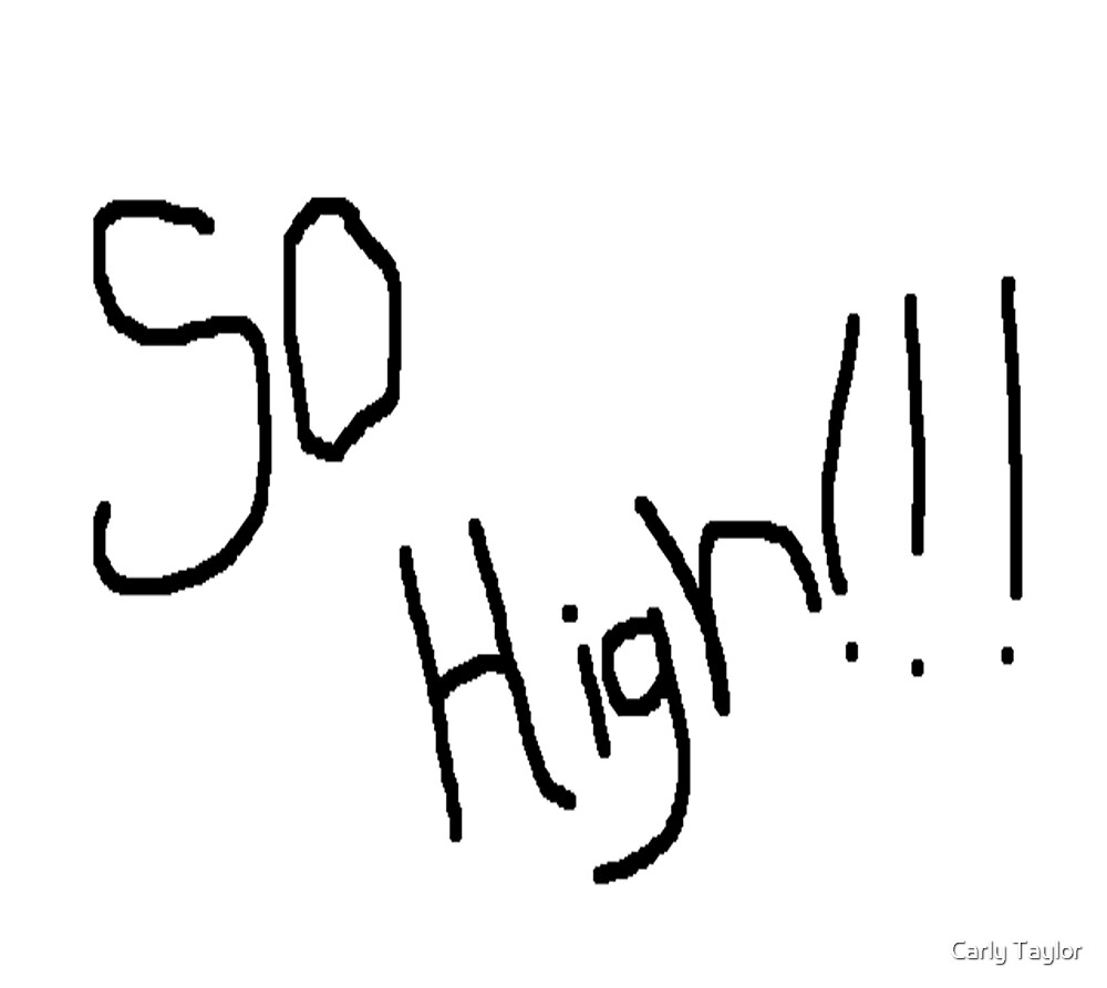 So High!!! by Carly Taylor