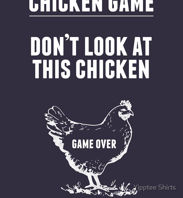 Chicken Game T-Shirt | Funny Chicken Joke by Dumb Shirts
