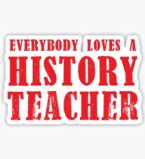 Everybody loves a HISTORY TEACHER Sticker