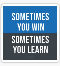 Sometimes you Win, Sometimes you Learn Sticker