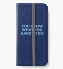You know what you have to do iPhone Wallet/Case/Skin