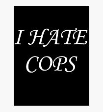 I Hate Cops Photographic Print