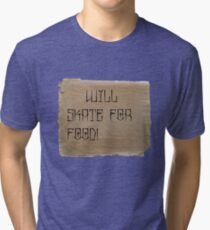 Will Skate for Food Tri-blend T-Shirt