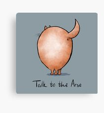 Talk to the Arse Canvas Print