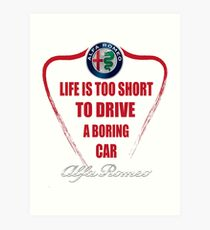 Life is too short to drive a boring car - Alfa Art Print
