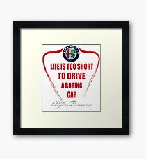 Life is too short to drive a boring car - Alfa Framed Print