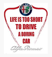 Life is too short to drive a boring car - Alfa Photographic Print