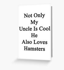 Not Only My Uncle Is Cool He Also Loves Hamsters Greeting Card