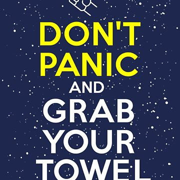 Don't Panic and Grab Your Towel by tonynichols