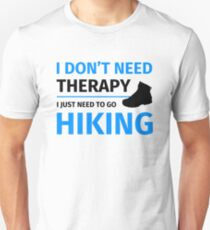 I do not need therapy I just need to go hiking Unisex T-Shirt