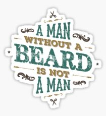 A MAN WITHOUT A BEARD IS NOT A MAN Sticker