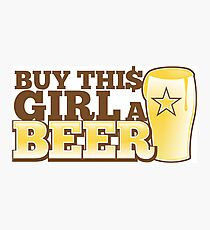 BUY this girls a BEER with beer glass Photographic Print