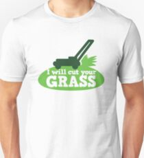 I will cut your GRASS with lawn mower T-Shirt