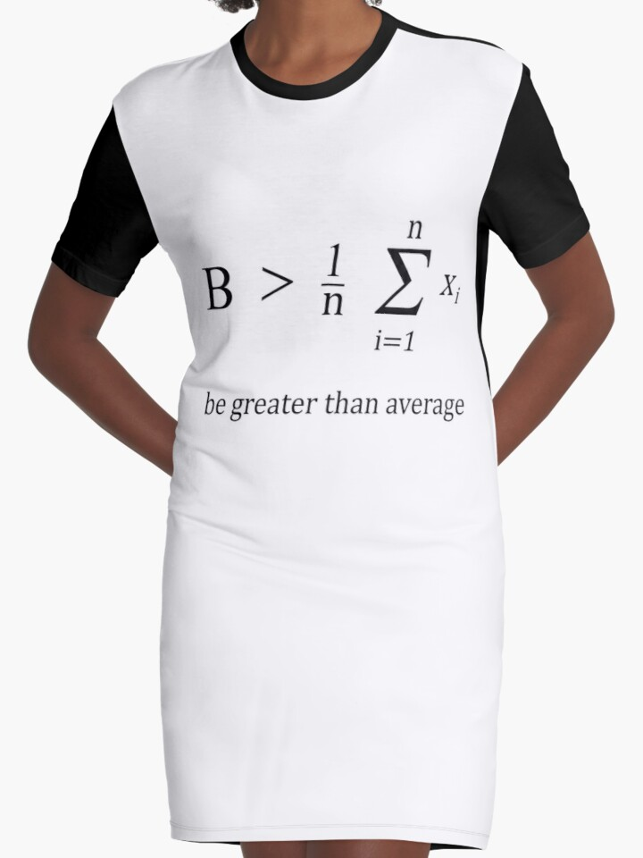 Be Greater Than Average Graphic T Shirt Dresses By Fabio