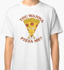 You Wanna Pizza Me? Classic T-Shirt