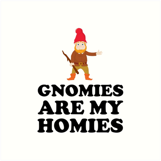 gnomies are my homies art prints by thebeststore redbubble