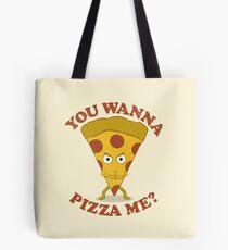 You Wanna Pizza Me? Tote Bag