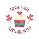 Cupcakes Make Everything Better by FamilyT-Shirts