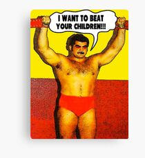 Funny Sayings - I Want to Beat Your Children Canvas Print