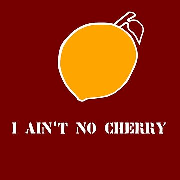I ain't no cherry. by glowingheat