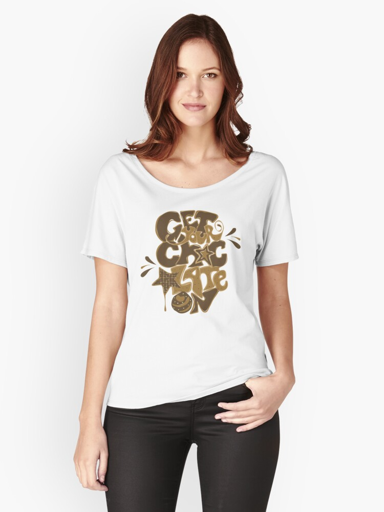 Get Your Chocolate On Women's Relaxed Fit T-Shirt Front