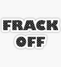 FRACK OFF - Keep your dirty hands off our land Sticker