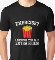 Exercise? I Thought You Said Extra Fries - Funny Unique T-Shirt Best Gift For Men And Women Unisex T-Shirt