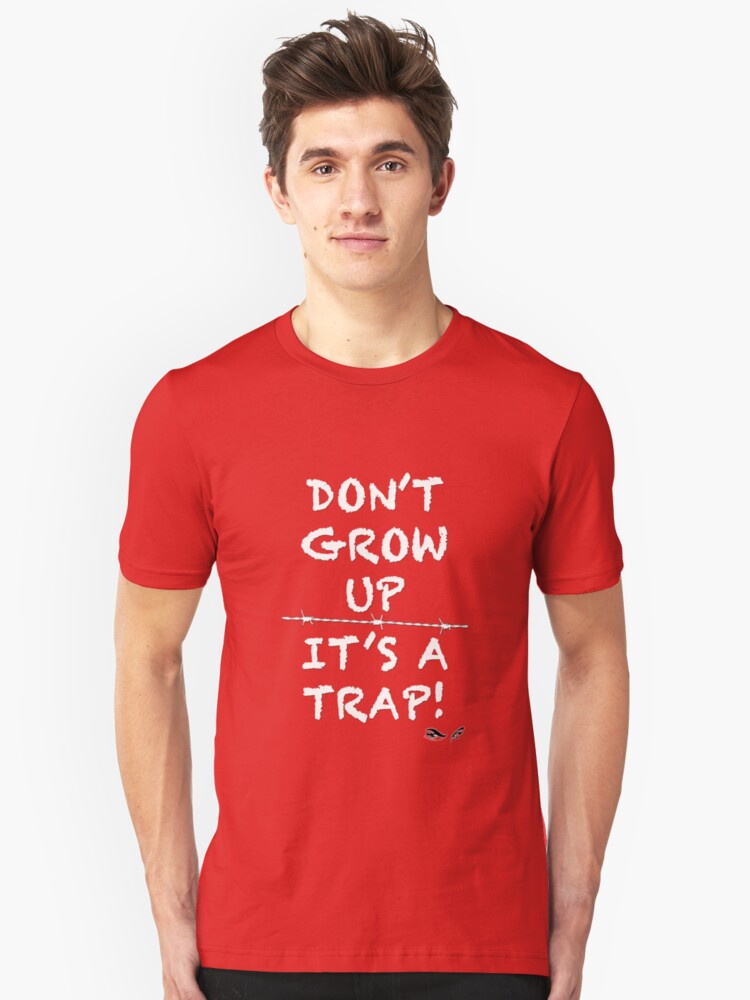 Don't grow up, It's a Trap (white) Unisex T-Shirt Front