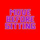 Move Before Sitting by BattleTheGazz