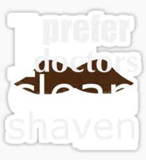 """I prefer my doctors clean shaven"" - T-shirt Sticker"