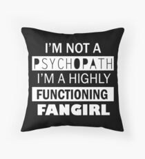 I'm a Highly Functioning Fangirl Throw Pillow