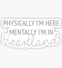 Physically I'm here, mentally I'm in Heartland Sticker