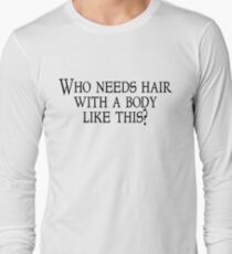 Who needs hair with a body like this? Long Sleeve T-Shirt