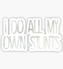 I do all my own stunts Sticker