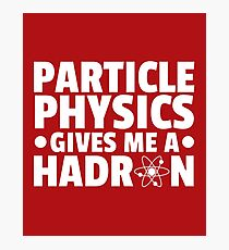 Particle Physics Funny Quote Photographic Print