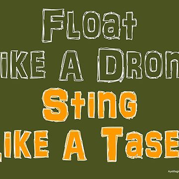 Float Like A Drone Sting Like A Taser by ayemagine