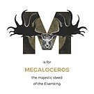 M is for Megaloceros by Franz Anthony