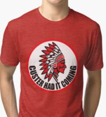 CUSTER HAD IT COMING Tri-blend T-Shirt