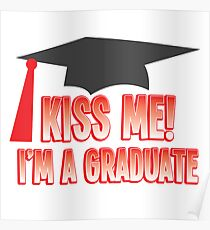 KISS ME! I'm a graduate Poster