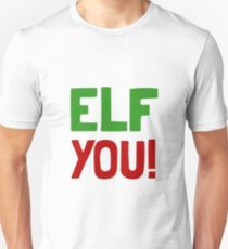 Elf You Unisex T-Shirt