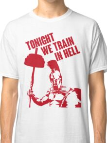 TONIGHT_WE_TRAIN_IN_HELL Classic T-Shirt