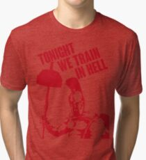 TONIGHT_WE_TRAIN_IN_HELL Tri-blend T-Shirt