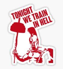 TONIGHT_WE_TRAIN_IN_HELL Sticker