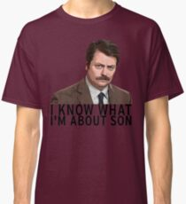 I know what I'm about son - Ron Swanson Classic T-Shirt
