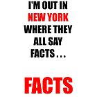 IM OUT IN NEW YORK WHERE THEY ALL SAY FACTS (WHITE) by PXAL