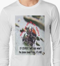 When you're waiting by the phone, and the phone doesn't ring, it's me! Long Sleeve T-Shirt