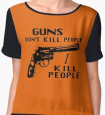 Guns Don't Kill People I Kill People Chiffon Top