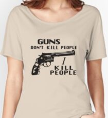 Guns Don't Kill People I Kill People Women's Relaxed Fit T-Shirt