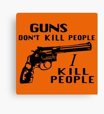 Guns Don't Kill People I Kill People Canvas Print